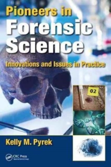 Pioneers in Forensic Science : Innovations and Issues in Practice, Hardback Book