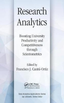 Research Analytics : Boosting University Productivity and Competitiveness through Scientometrics, Hardback Book