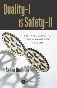 Quality-I is Safety-II : The Integration of Two Management Systems, Paperback Book