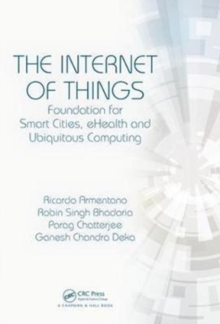 The Internet of Things : Foundation for Smart Cities, eHealth, and Ubiquitous Computing, Hardback Book