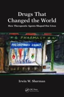 Drugs That Changed the World : How Therapeutic Agents Shaped Our Lives, Hardback Book