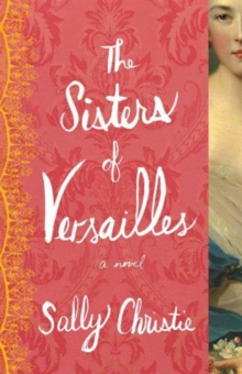 The Sisters of Versailles : A Novel, Paperback Book