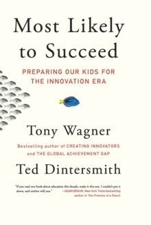 Most Likely to Succeed : Preparing Our Kids for the Innovation Era, Paperback Book
