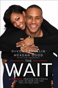 The Wait : A Powerful Practice for Finding the Love of Your Life and the Life You Love, EPUB eBook