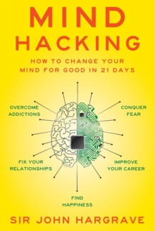 Mind Hacking : How to Change Your Mind for Good in 21 Days, Paperback Book