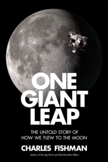 One Giant Leap : The Impossible Mission That Flew Us to the Moon, Hardback Book
