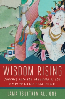Wisdom Rising : Journey into the Mandala of the Empowered Feminine, Hardback Book