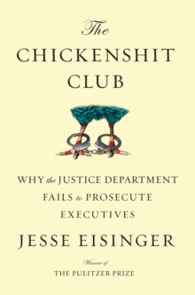 The Chickenshit Club : Why the Justice Department Fails to Prosecute Executives, Hardback Book