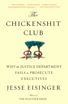 The Chickenshit Club : Why the Justice Department Fails to Prosecute Executives, Paperback / softback Book