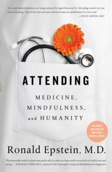 Attending : Medicine, Mindfulness, and Humanity, Paperback Book