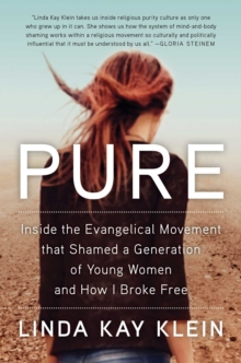 Pure : Inside the Evangelical Movement That Shamed a Generation of Young Women and How I Broke Free, Hardback Book
