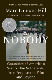 Nobody : Casualties of America's War on the Vulnerable, from Ferguson to Flint and Beyond, Paperback / softback Book