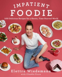 Impatient Foodie : 100 Delicious Recipes for a Hectic, Time-Starved World, Hardback Book