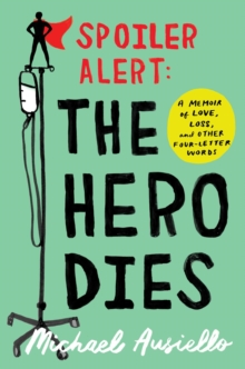 Spoiler Alert: The Hero Dies : A Memoir of Love, Loss, and Other Four-Letter Words, Hardback Book