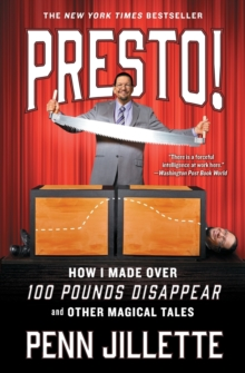 Presto! : How I Made Over 100 Pounds Disappear and Other Magical Tales, Paperback Book