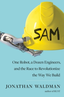 SAM : One Robot, a Dozen Engineers, and the Race to Revolutionize the Way We Build, Hardback Book