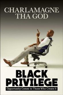 Black Privilege : Opportunity Comes to Those Who Create It, Hardback Book