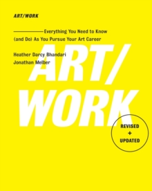 Art/Work - Revised & Updated : Everything You Need to Know (and Do) As You Pursue Your Art Career, Paperback Book