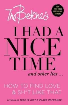 I Had a Nice Time And Other Lies... : How to Find Love & Sh*t Like That, Paperback Book
