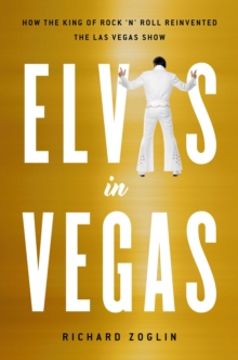 Elvis in Vegas : How the King Reinvented the Las Vegas Show, Hardback Book