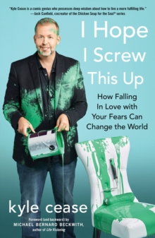 I Hope I Screw This Up : How Falling in Love with Your Fears Can Change the World, Paperback / softback Book