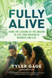 Fully Alive : Using the Lessons of the Amazon to Live Your Mission in Business and Life, Hardback Book