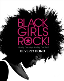Black Girls Rock! : Owning Our Magic. Rocking Our Truth., Hardback Book