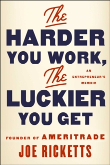The Harder You Work, the Luckier You Get : An Entrepreneur's Memoir, Hardback Book