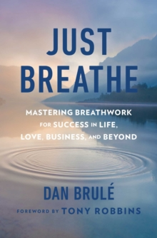 Just Breathe : Mastering Breathwork for Success in Life, Love, Business, and Beyond, Paperback / softback Book