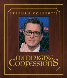 Stephen Colbert's Midnight Confessions, Hardback Book