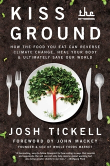Kiss the Ground : How the Food You Eat Can Reverse Climate Change, Heal Your Body & Ultimately Save Our World, Hardback Book