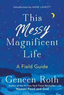 This Messy Magnificent Life : A Field Guide, Hardback Book