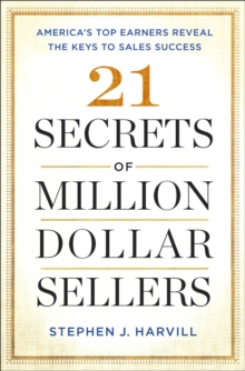 21 Secrets of Million-Dollar Sellers : America's Top Earners Reveal the Keys to Sales Success, Paperback / softback Book