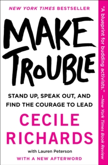 Make Trouble : Stand Up, Speak Out, and Find the Courage to Lead, Paperback / softback Book