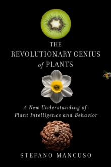 The Revolutionary Genius of Plants : A New Understanding of Plant Intelligence and Behavior, Hardback Book