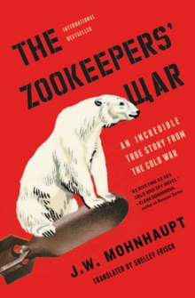 The Zookeepers' War : An Incredible True Story from the Cold War, EPUB eBook