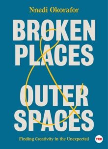 Broken Places & Outer Spaces : Finding Creativity in the Unexpected, EPUB eBook