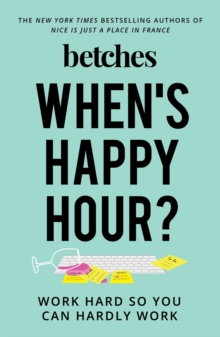 When's Happy Hour? : Work Hard So You Can Hardly Work, Paperback / softback Book