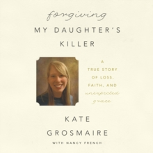 Forgiving My Daughter's Killer : A True Story of Loss, Faith, and Unexpected Grace, eAudiobook MP3 eaudioBook