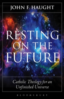 Resting on the Future : Catholic Theology for an Unfinished Universe, Paperback / softback Book