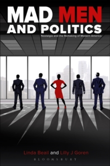 Mad Men and Politics : Nostalgia and the Remaking of Modern America, Paperback / softback Book