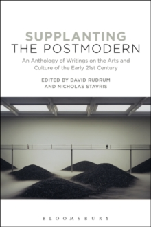 Supplanting the Postmodern : An Anthology of Writings on the Arts and Culture of the Early 21st Century, Paperback / softback Book