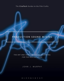 Production Sound Mixing : The Art and Craft of Sound Recording for the Moving Image, Hardback Book