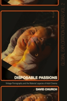 Disposable Passions : Vintage Pornography and the Material Legacies of Adult Cinema, Paperback / softback Book