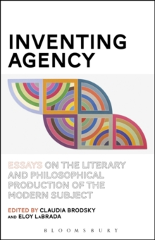 Inventing Agency : Essays on the Literary and Philosophical Production of the Modern Subject, Paperback Book