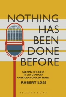 Nothing Has Been Done Before : Seeking the New in 21st-Century American Popular Music, Paperback / softback Book