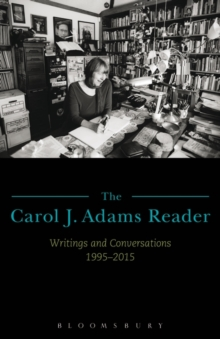 The Carol J. Adams Reader : Writings and Conversations 1995-2015, Paperback Book