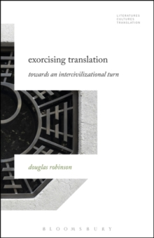 Exorcising Translation : Towards an Intercivilizational Turn, Paperback Book