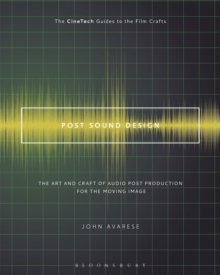 Post Sound Design : The Art and Craft of Audio Post Production for the Moving Image, Paperback Book