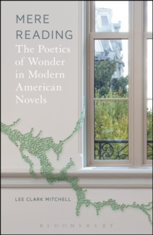 Mere Reading : The Poetics of Wonder in Modern American Novels, Paperback Book